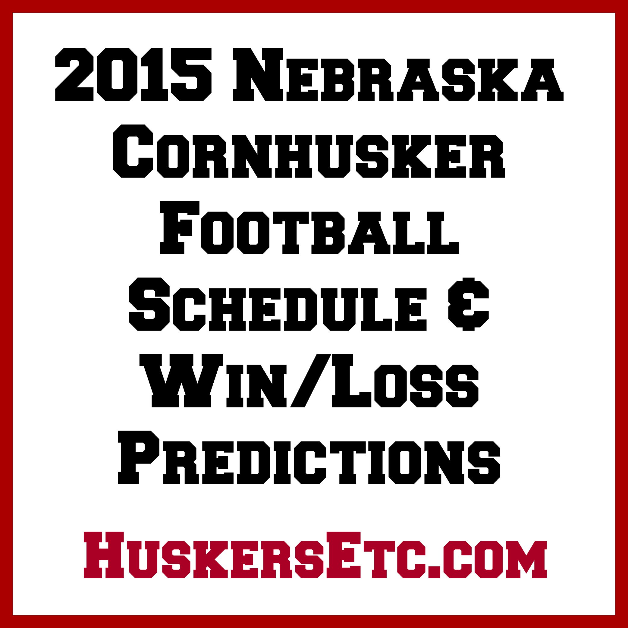 2015 Nebraska Husker Football Schedule & Win/Loss Predictions