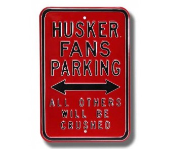 Steel Parking Sign: HUSKER FANS PARKING: ALL OTHERS WILL BE CRUSHED
